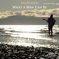 Awakeneers - What a Man Can Be Song Download